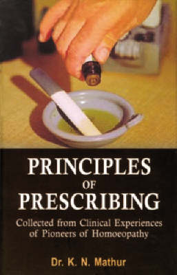 Principles of Prescribing: Clinical Experiences of Pioneers of Homeopathy (Hardback)