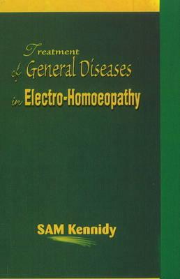 Treatment of General Diseases in Electro-Homoeopathy (Paperback)