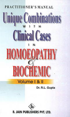 Unique Combinations with Clinical Cases in Homoeopathy & Biochemic: Volume I & II (Hardback)