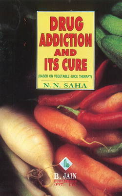 Drug Addiction & its Cure: Based on Vegetable Juice Therapy (Paperback)
