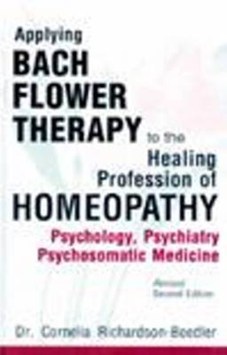 Applying Bach Flower Therapy to the Healing Profession of Homoeopathy: Psychology, Psychiatry, Psychosomatic Medicine (Paperback)