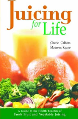 Juicing for Life: Guide to the Health Benefits of Fresh Fruit and Vegetable Juicing (Hardback)