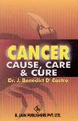 Cancer: Cause, Care and Cure (Paperback)