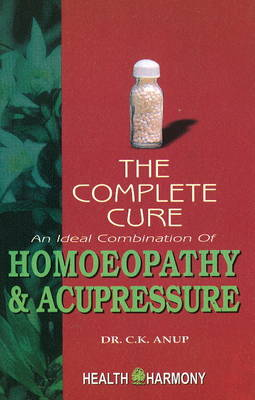 Complete Cure: An Ideal Combination of Homoeopathy & Acupressure (Paperback)