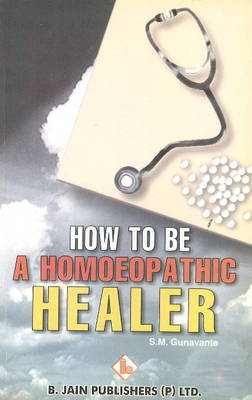 How to be a Homoeopathic Healer (Paperback)