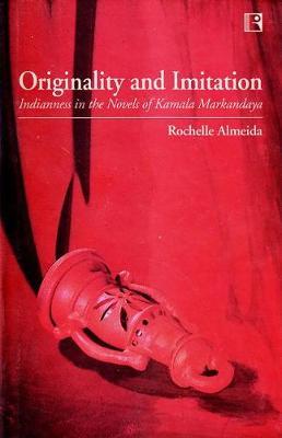 Originality and Imitation: Indianness in the Novels of Kamala Markanday (Hardback)