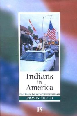 Indians in America: One Stream, Two Waves and Three Generations (Hardback)