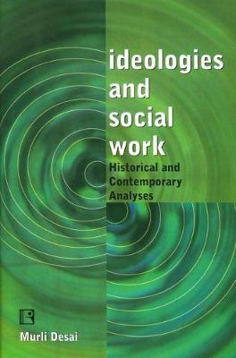 Ideologies and Social Work: Historical and Contemporary Analyses (Paperback)