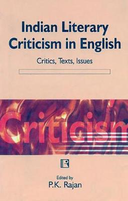 Indian Literary Criticism in English: Critics, Texts, Issues (Hardback)