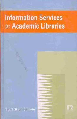 Information Services in Academic Libraries: Study of ICSSR Institutes (Hardback)
