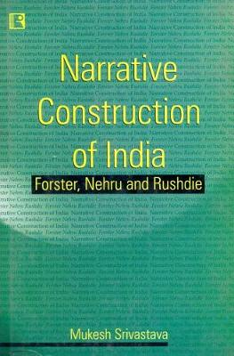Narrative Construction of India: Forster, Nehru and Rushdie (Paperback)