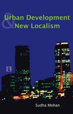 Urban Development and New Localism: Politics in Mumbai (Hardback)