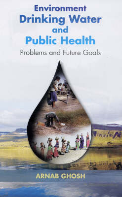Environment Drinking Water and Public Health: Problems and Future Goals (Hardback)