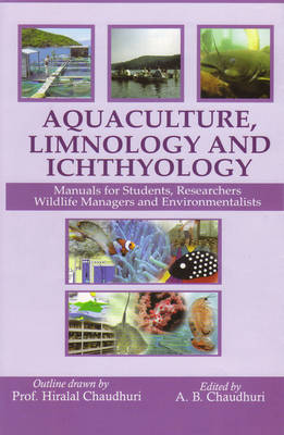 Aquaculture, Limnology and Ichthyology: Manuals for Students,Researchers,Wild Life Managers and Environmentalists (Hardback)