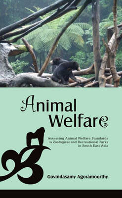 Animal Welfare: Assessing Animal Welfare Standards in Zoological and Recreational Parks in South East Asia (Hardback)