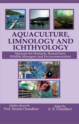 Aquaculture Limnology and Ichthyology: Manual for Students Researchers Wildlife Managers and Environment (Hardback)