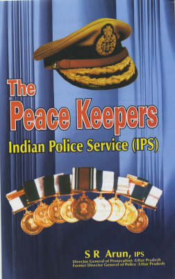 The Peace Keepers: Indian Police Service (IPS) (Hardback)