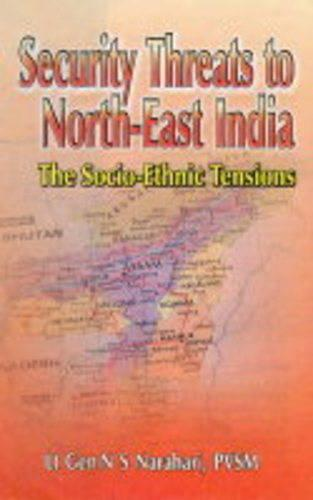 Security Threats to North East India: The Socio-Ethnic Tension (Hardback)
