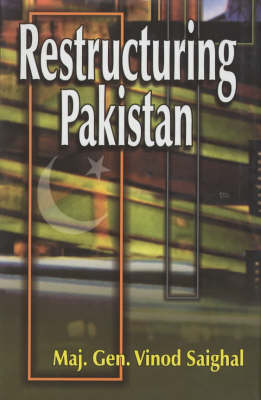 Restructuring Pakistan: A Global Imperative - Including Afghanistan's Inside Truth (Hardback)