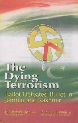 The Dying Terrorism: Ballot Defeated Bullet in Jammu and Kashmir (Hardback)