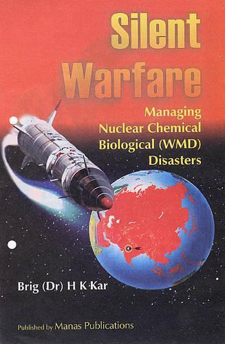 Silent Warfare: Managing Nuclear Chemical Biological (WMD) Disasters (Hardback)
