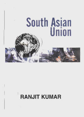 South Asia Union: Problems, Possibilities and Prospects (Hardback)
