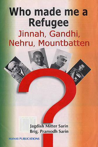 Who Made Me a Refugee: Jinnah, Gandhi, Nehru, Mountbatten (Hardback)