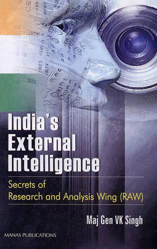 India's External Intelligence: Secrets of Research and Analysis Wing RAW (Hardback)