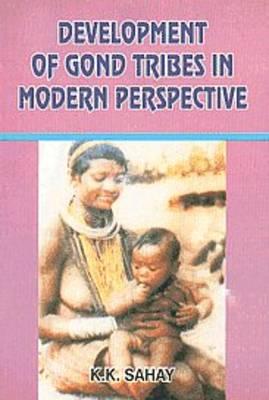 Development of Gond Tribes in Modern Perspectives (Hardback)