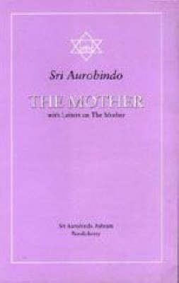 """The Mother: With Letters on the Mother and Translations of """"Prayers and Meditations"""" (Paperback)"""