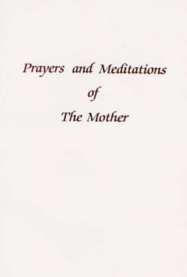 Prayers and Meditations of the Mother: A Selection (Paperback)