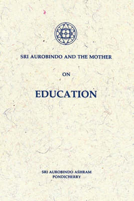 Sri Aurobindo and the Mother on Education (Paperback)