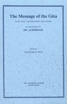 The Message of the Gita: With Text, Translation and Notes as Interpreted by Sri Aurobindo (Paperback)