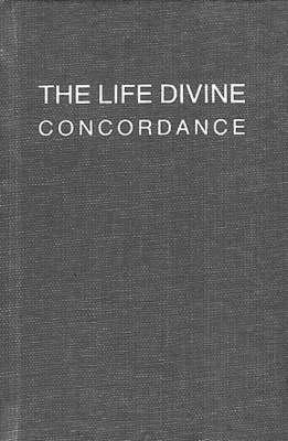 "The Life Divine Concordance: A Word-Concordance of Sri Aurobindo's ""the Life Divine"" (Hardback)"