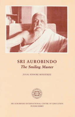 Sri Aurobindo: The Smiling Master (Paperback)