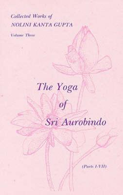 Collected Works: v. 3: The Yoga of Sri Aurobindo (Paperback)