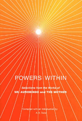 Powers within: Selections from the Works of Sri Aurobindo and the Mother (Paperback)