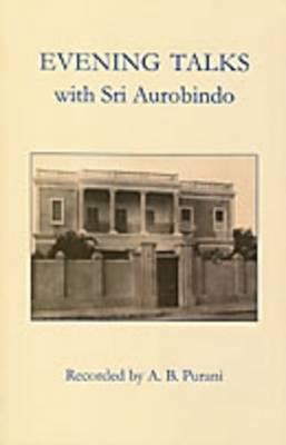 Evening Talks with Sri Aurobindo (Paperback)