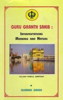 Guru Granth Sahib: Interpretations, Meaning and Nature (Paperback)