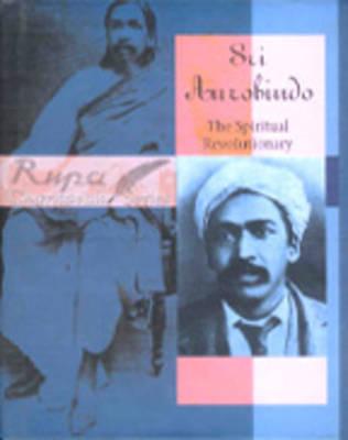 Sri Aurobindo the Spiritual Revolutionary (Hardback)