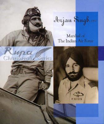 Arjan Singh: Marshal of the Indian Air Force (Hardback)