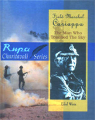 Field Marshal Cariappa: The Man Who Touched the Sky (Hardback)
