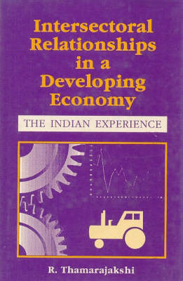 Intersectoral Relatioships in a Developing Economy: The Indian Experience (Hardback)