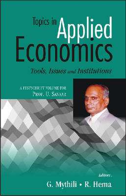 Topics in Applied Economics (Tools, Issues and Institutes): A Festschrift Volume for Prof. U. Sankar (Hardback)