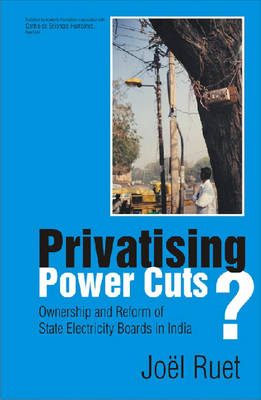 Privatising Power Cuts?: Ownership and Reform of State Electricity Boards in India (Hardback)