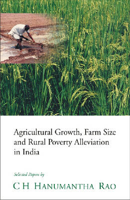 Agricultural Growth, Farm Size and Rural Poverty Alleviation in India: Selected Papers (Hardback)