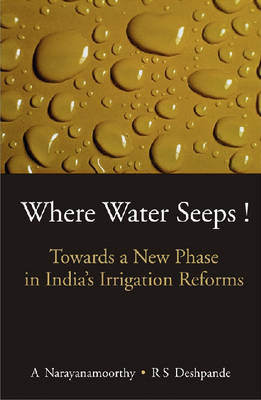 Where Water Seeps!: Towards a New Phase in India's Irrigation Reforms (Hardback)