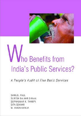 Who Benefit from India's Public Services: A People's Audit of Five Basic Services (Hardback)