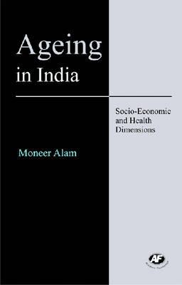 Ageing in India: Socio-economic and Health Dimensions (Hardback)