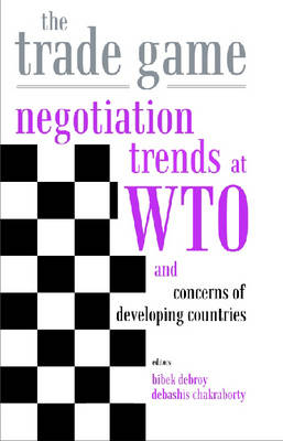 The Trade Game: Negotiations Trends at WTO and Concerns of Developing Countries (Hardback)